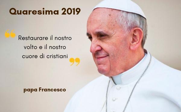 Messaggio di papa Francesco per la Quaresima 2019