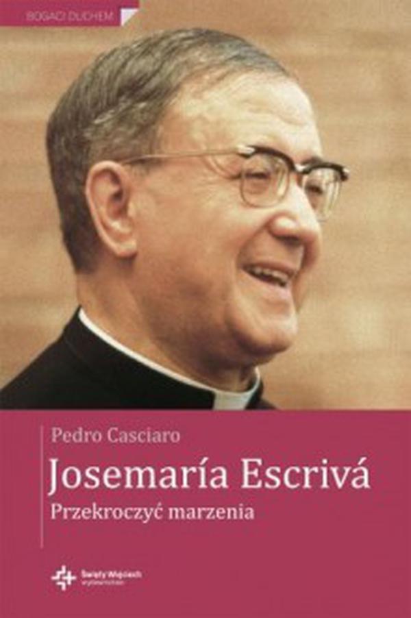 Josemaría Escrivá. Przekroczyć marzenia
