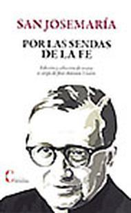 """""""Por las sendas de la fe"""", (Sur les sentiers de la foi) nouveau recueil de textes de saint Josémaria"""