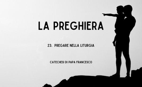 23. Pregare nella liturgia