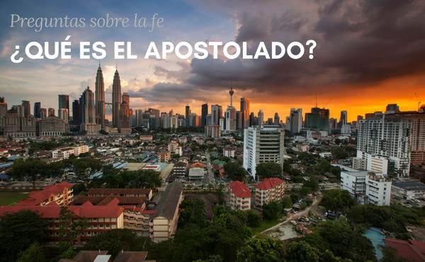 Opus Dei - ¿Qué significa el apostolado? ¿quiénes son los apóstoles hoy?