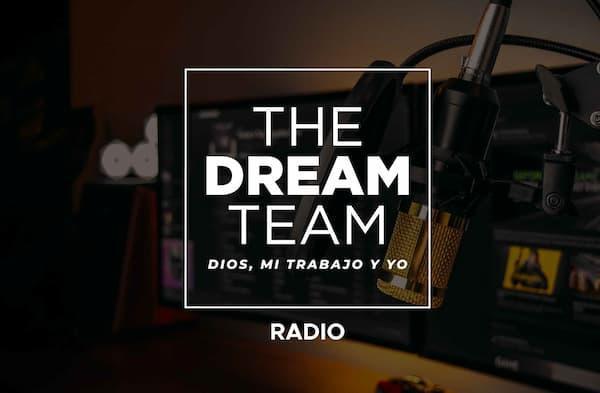 The Dream Team: Dios, nuestro trabajo y nosotros (V)
