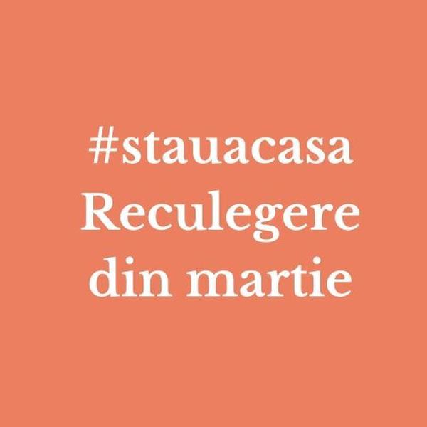 Reculegere din martie #stauacasa