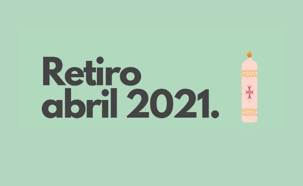 Retiro de abril #DesdeCasa (2021)