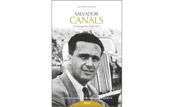Opus Dei - Salvador Canals, una vida abriendo camino