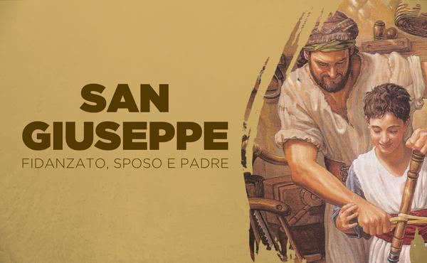 San Giuseppe: fidanzato, sposo e padre