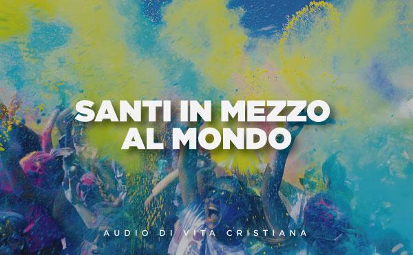 Audio di vita cristiana: santi in mezzo al mondo