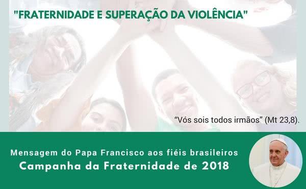 Mensagem do Papa Francisco aos fiéis brasileiros por ocasião da Campanha da Fraternidade de 2018