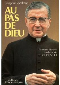 François Gondrand. Au pas de Dieu. Josemaría Escrivá de Balaguer, fondateur de l'Opus Dei