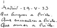 "Autograf al Sf. Josemaría pentru Ricardo Fernández Vallespín: ""Madrid, 29-V-33. Que busques a Cristo. Que encuentres a Cristo. Que ames a Cristo."""