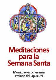 Meditaciones de Mons. Javier Echevarría sobre la Semana Santa