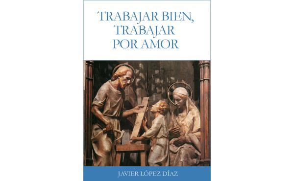 """Opus Dei - Libro electrónico: """"Trabajar bien, trabajar por amor"""""""