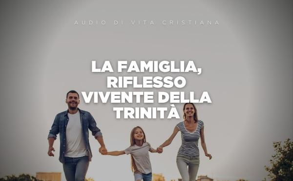 Audio di vita cristiana: La famiglia, riflesso vivente della Trinità