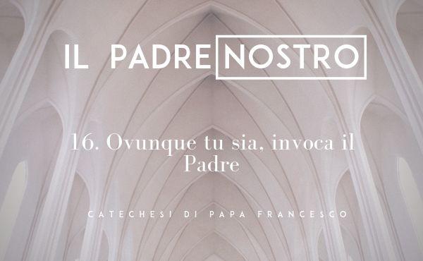 Opus Dei - 16. Ovunque tu sia, invoca il Padre