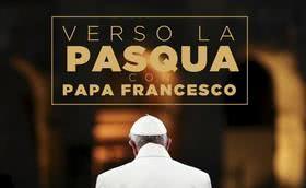 Verso la Pasqua con papa Francesco