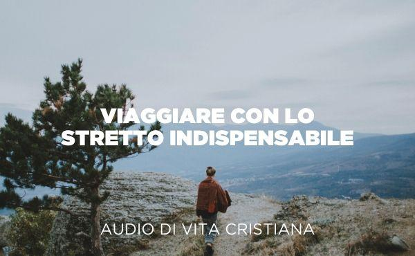 Audio di vita cristiana: Viaggiare con lo stretto indispensabile