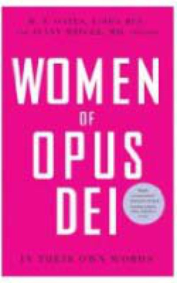 """Women of Opus Dei: In Their Own Words"""