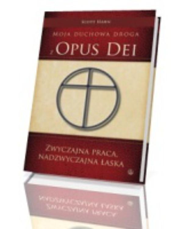 Scott Hahn. Moja duchowa droga z Opus Dei
